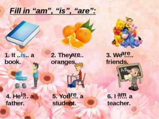 "Fill in ""am"", ""is"", ""are"": are are is are am 1.It ..is.. a book. 2. They ….."