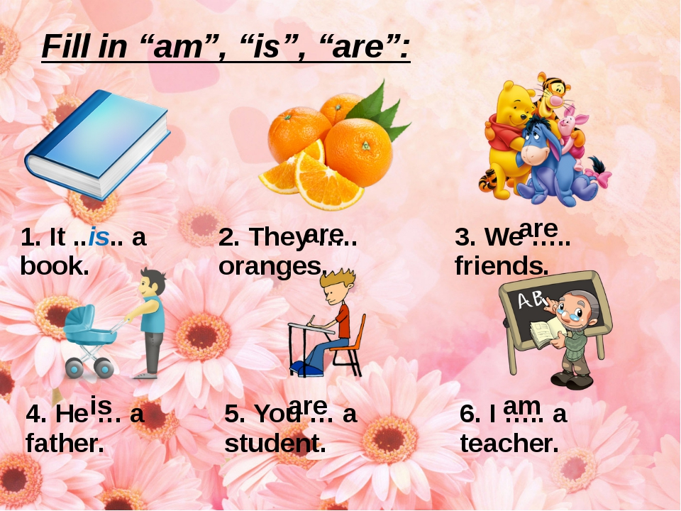 "Fill in ""am"", ""is"", ""are"": are are is are am 1.It ..is.. a book. 2. They …....."