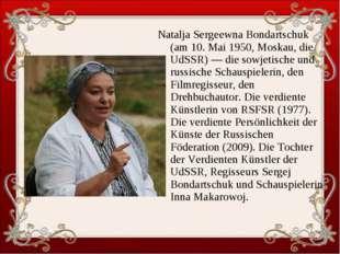 Natalja Sergeewna Bondartschuk (am 10. Mai 1950, Moskau, die UdSSR) — die sow
