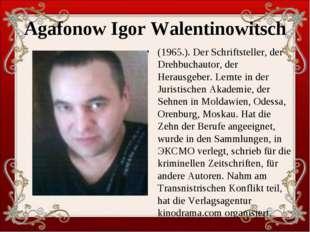 Agafonow Igor Walentinowitsch (1965.). Der Schriftsteller, der Drehbuchautor,