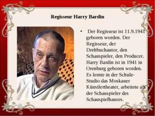 Regisseur Harry Bardin Der Regisseur ist 11.9.1941 geboren worden. Der Regiss