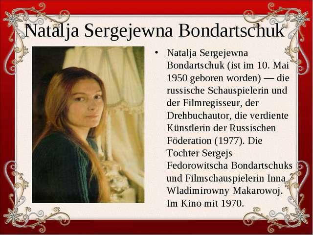 Natalja Sergejewna Bondartschuk Natalja Sergejewna Bondartschuk (ist im 10. M...