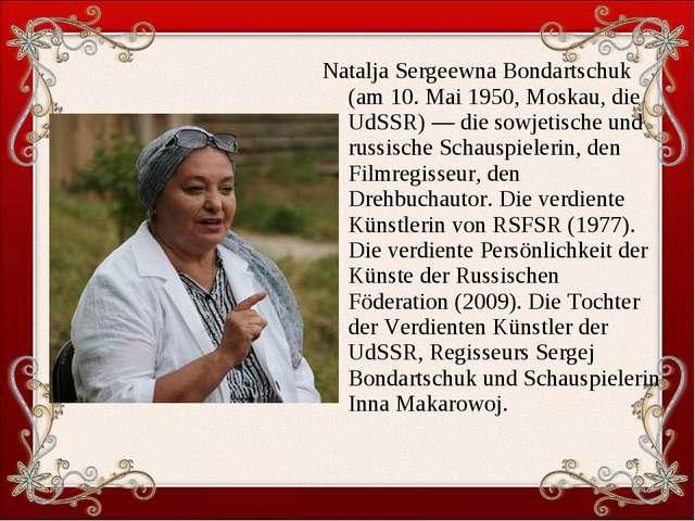 Natalja Sergeewna Bondartschuk (am 10. Mai 1950, Moskau, die UdSSR) — die sow...