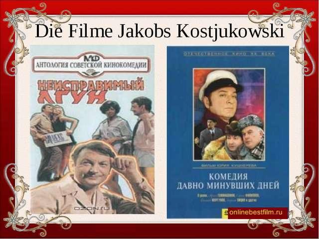 Die Filme Jakobs Kostjukowski