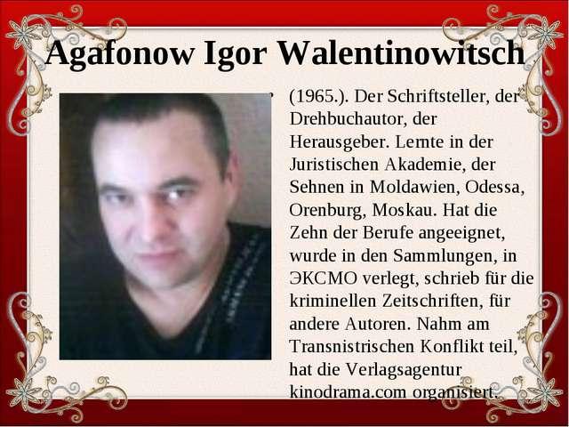 Agafonow Igor Walentinowitsch (1965.). Der Schriftsteller, der Drehbuchautor,...