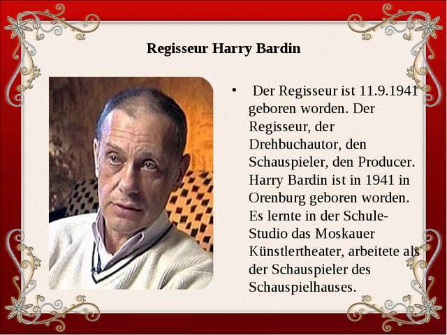 Regisseur Harry Bardin Der Regisseur ist 11.9.1941 geboren worden. Der Regiss...