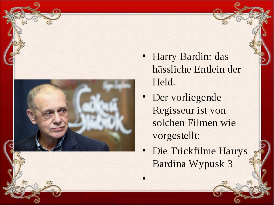 Harry Bardin: das hässliche Entlein der Held. Der vorliegende Regisseur ist v...