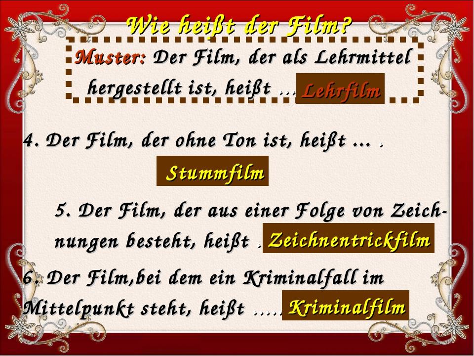 4. Der Film, der ohne Ton ist, heißt ... . . Wie heißt der Film? Muster: Der...