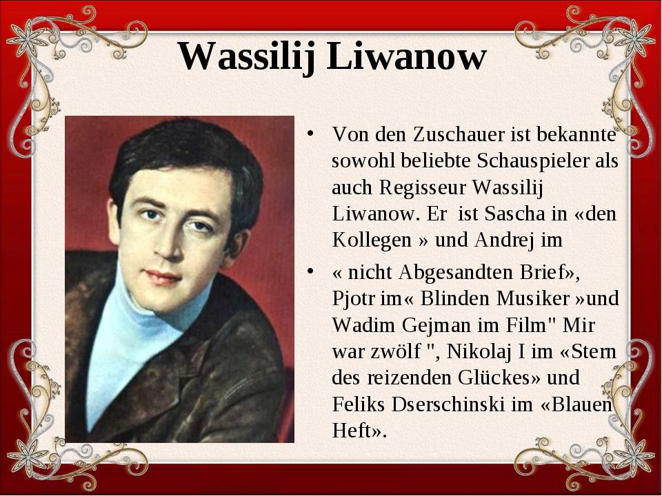 Wassilij Liwanow Von den Zuschauer ist bekannte sowohl beliebte Schauspieler...