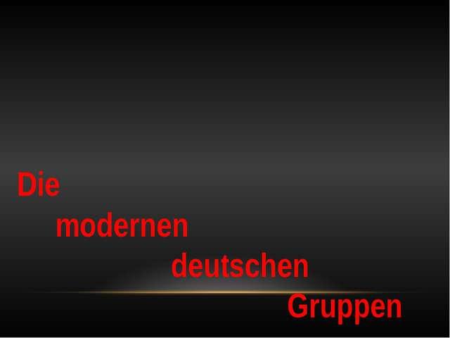 Die modernen deutschen Gruppen