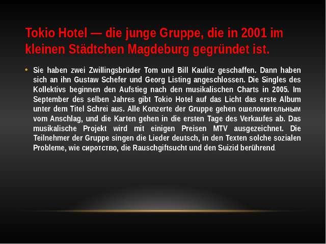 Tokio Hotel — die junge Gruppe, die in 2001 im kleinen Städtchen Magdeburg ge...