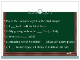Exercise 7, p201 Put in the Present Perfect or the Past Simple a) I ___ (not