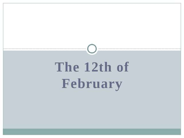 The 12th of February