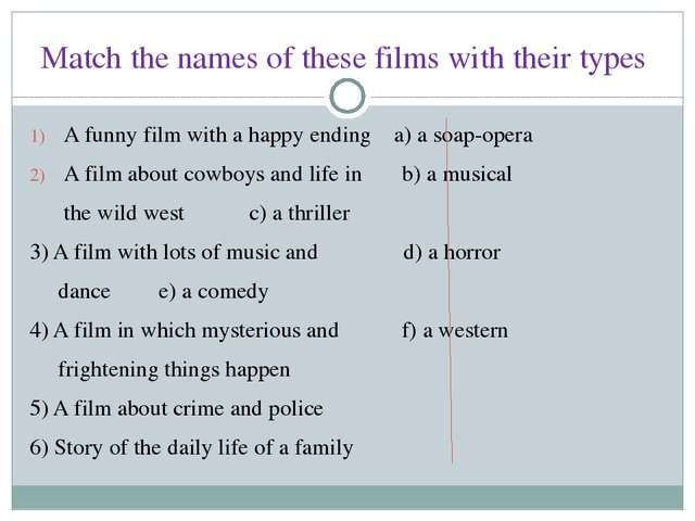 Match the names of these films with their types A funny film with a happy end...