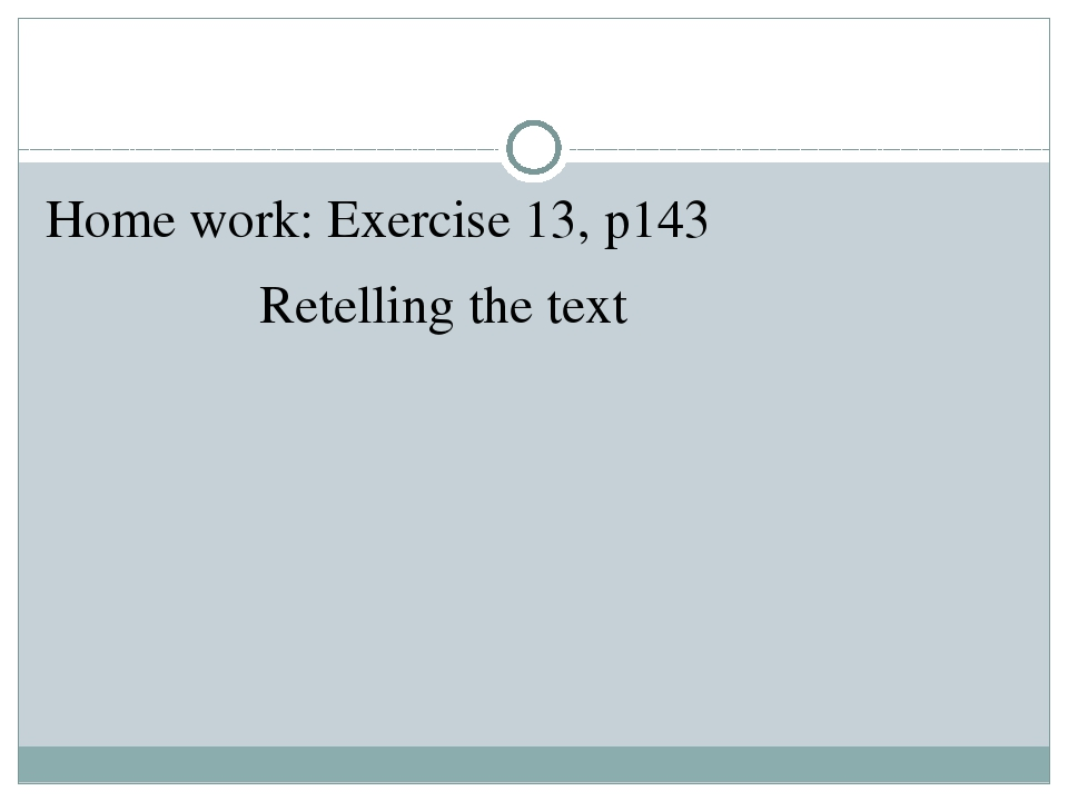 Home work: Exercise 13, p143  Retelling the text
