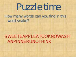 Puzzle time How many words can you find in this word-snake? SWEETEAPPLEATOOKN