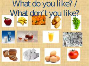 What do you like? / What don't you like?