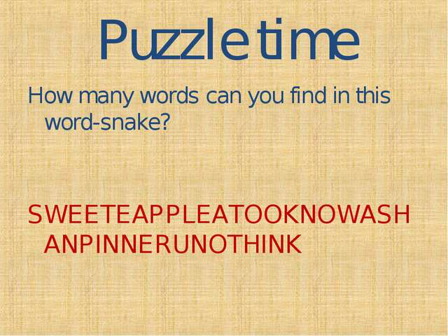 Puzzle time How many words can you find in this word-snake? SWEETEAPPLEATOOKN...