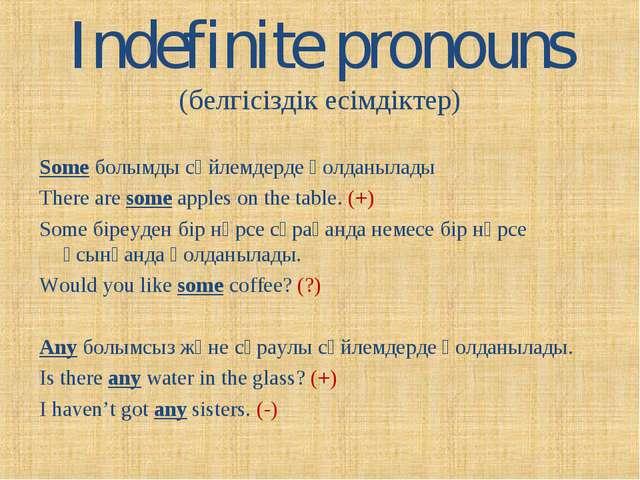 Indefinite pronouns (белгісіздік есімдіктер) Some болымды сөйлемдерде қолданы...