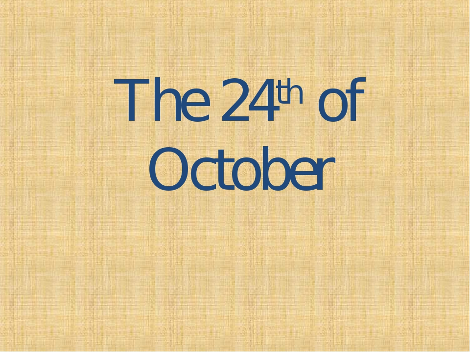 The 24th of October