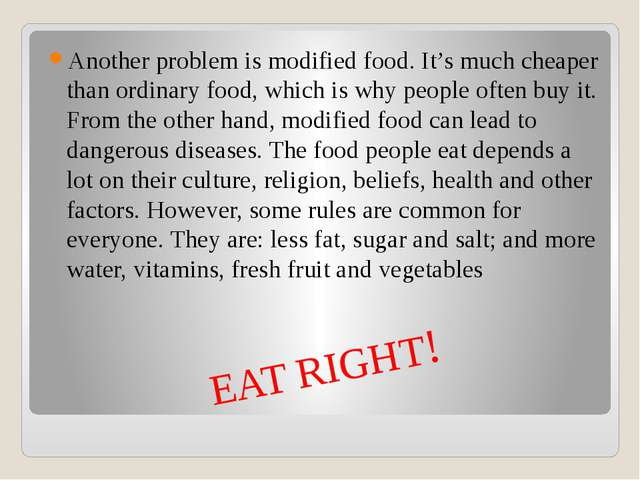 EAT RIGHT! Another problem is modified food. It's much cheaper than ordinary...