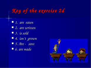 Key of the exercise 2d 1. are eaten 2. are written 3. is sold 4. isn't grown