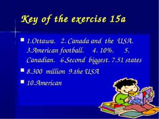 Key of the exercise 15a 1.Ottawa. 2. Canada and the USA. 3.American football.