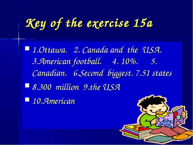 Key of the exercise 15a 1.Ottawa. 2. Canada and the USA. 3.American football....