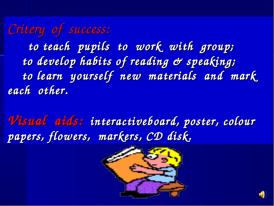 Critery of success: to teach pupils to work with group; to develop habits of...