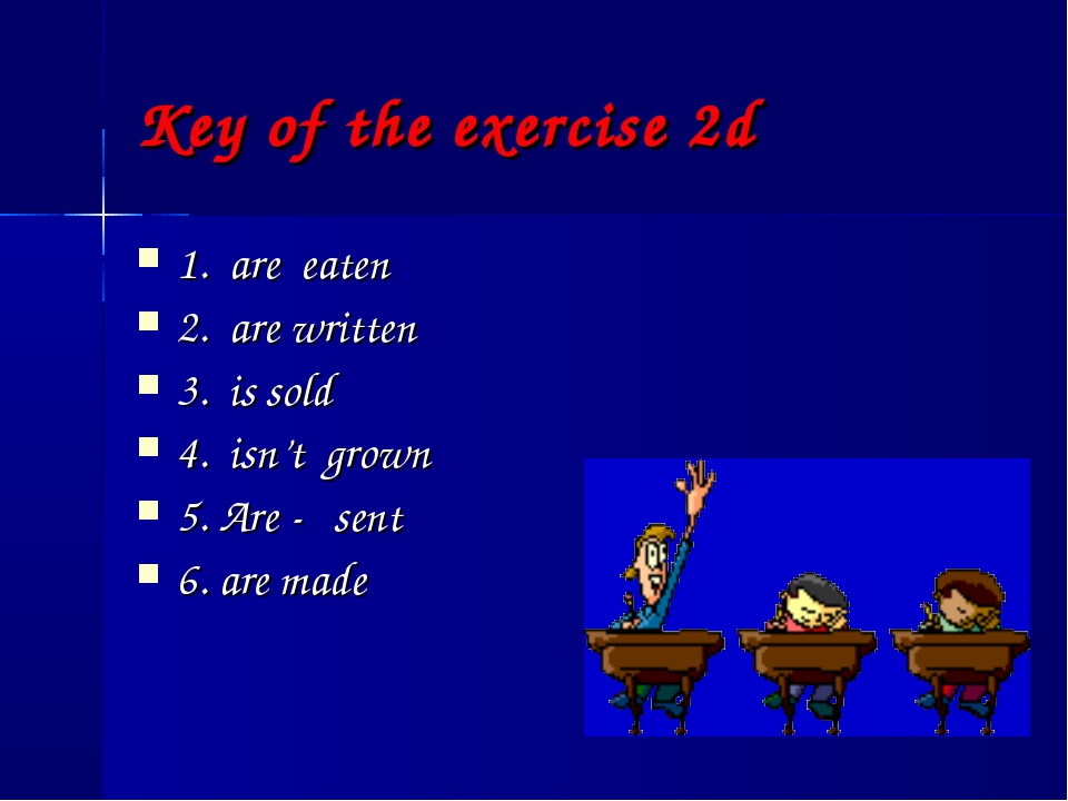 Key of the exercise 2d 1. are eaten 2. are written 3. is sold 4. isn't grown...