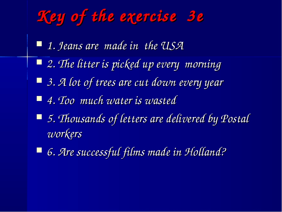 Key of the exercise 3e 1. Jeans are made in the USA 2. The litter is picked u...