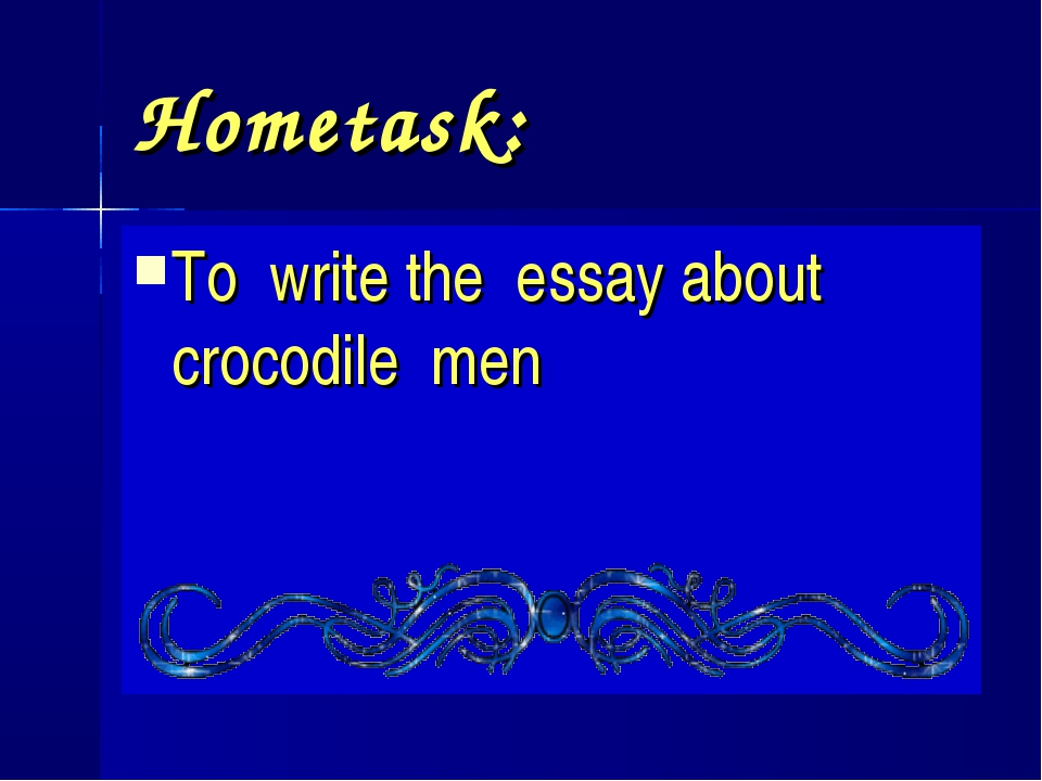 Hometask: To write the essay about crocodile men