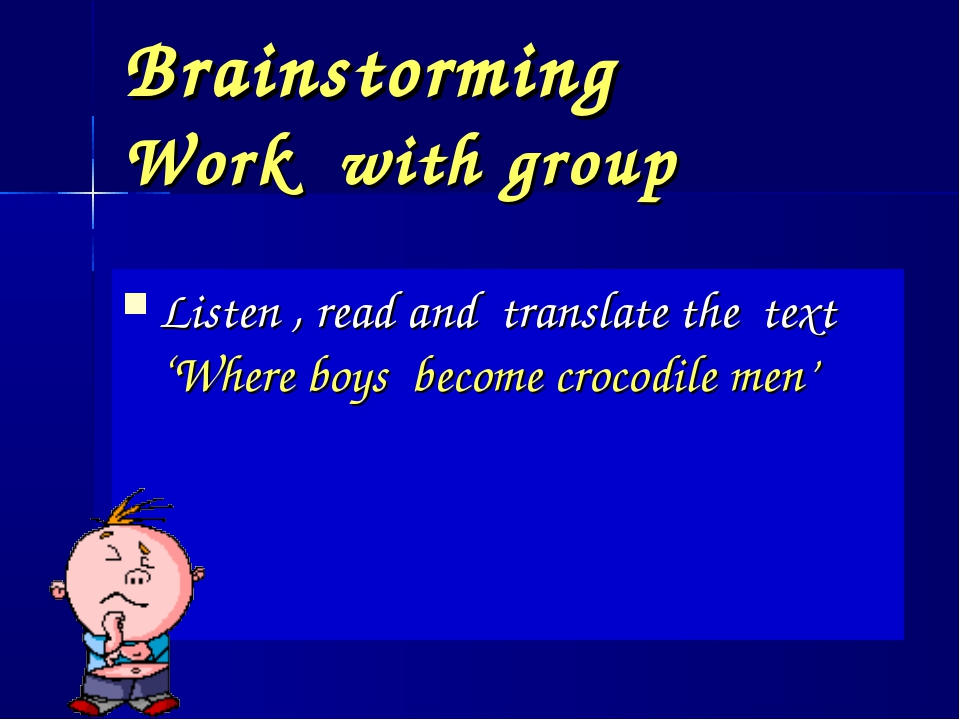 Brainstorming Work with group Listen , read and translate the text 'Where boy...