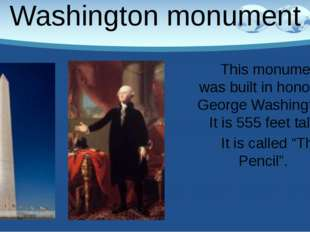 Washington monument This monument was built in honor of George Washington. It