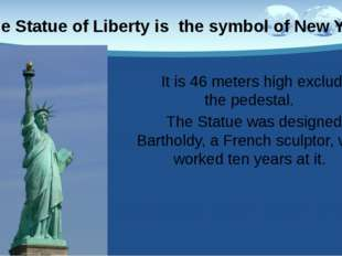 It is 46 meters high excluding the pedestal. The Statue was designed by Bart