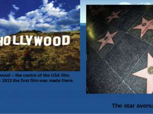 Hollywood – the centre of the USA film industry. In 1913 the first film was