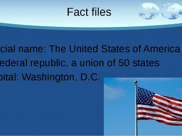 Fact files Official name: The United States of America A federal republic, a...