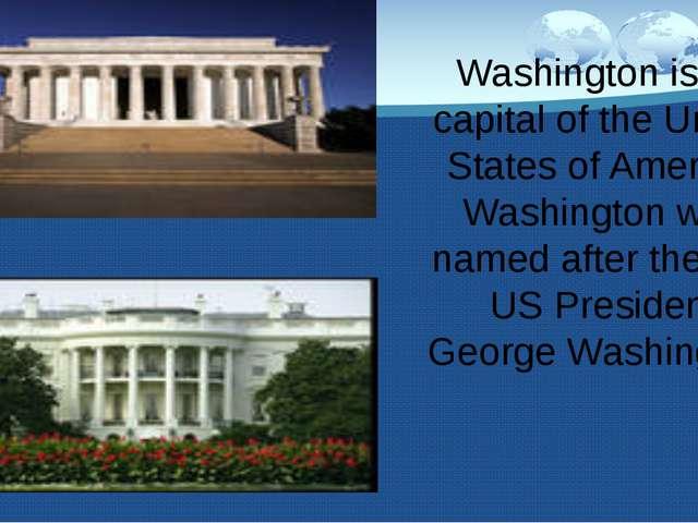 Washington is the capital of the United States of America. Washington was na...
