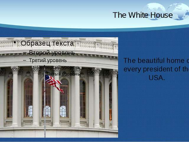 The White House The beautiful home of every president of the USA.