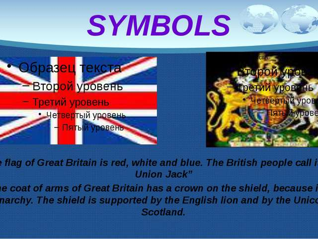 SYMBOLS The flag of Great Britain is red, white and blue. The British people...