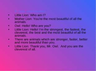 X. read and translate. Little Lion: Who am I? Mother Lion: You're the most b