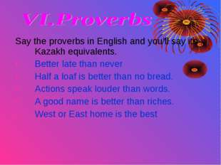 Say the proverbs in English and you'll say its Kazakh equivalents. Better lat