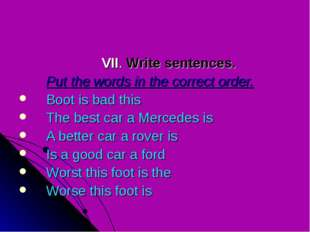 VII. Write sentences. 	Put the words in the correct order. Boot is bad this