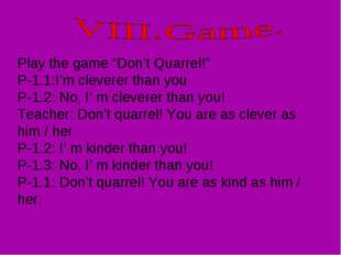 "Play the game ""Don't Quarrel!"" P-1.1:I'm cleverer than you P-1.2: No, I' m cl"