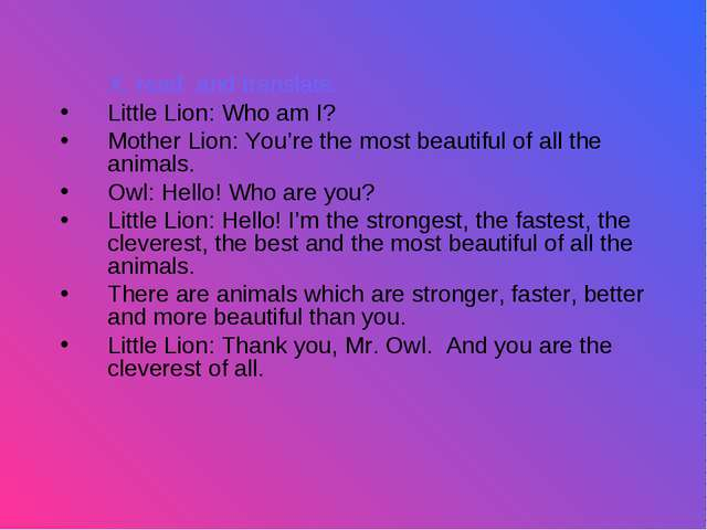 X. read and translate. Little Lion: Who am I? Mother Lion: You're the most b...
