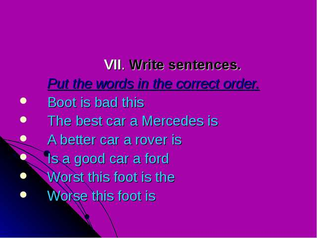 VII. Write sentences. 	Put the words in the correct order. Boot is bad this...