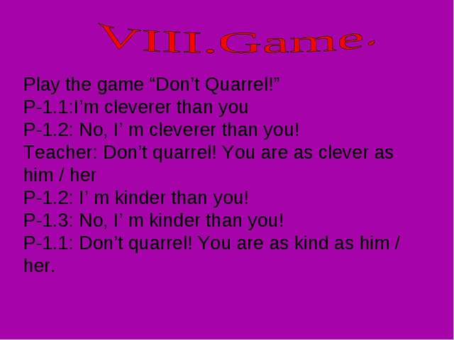 "Play the game ""Don't Quarrel!"" P-1.1:I'm cleverer than you P-1.2: No, I' m cl..."