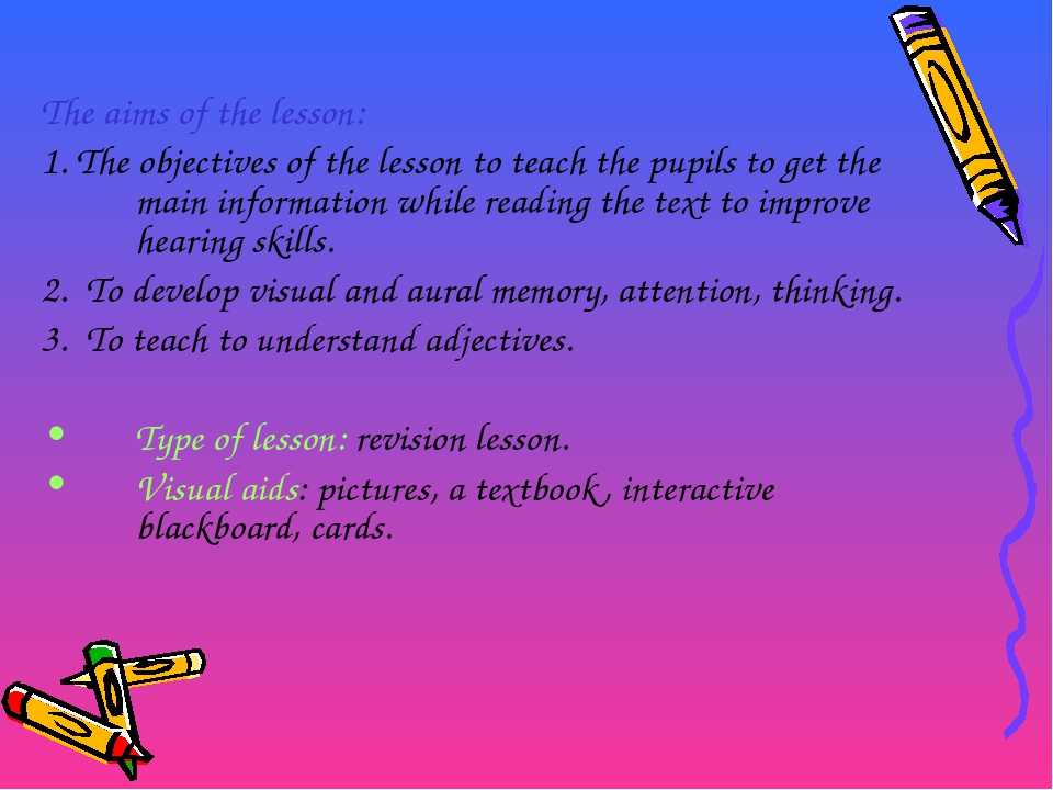 The aims of the lesson: 1. The objectives of the lesson to teach the pupils t...