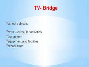 TV- Bridge school subjects extra – curricular activities the uniform equipmen