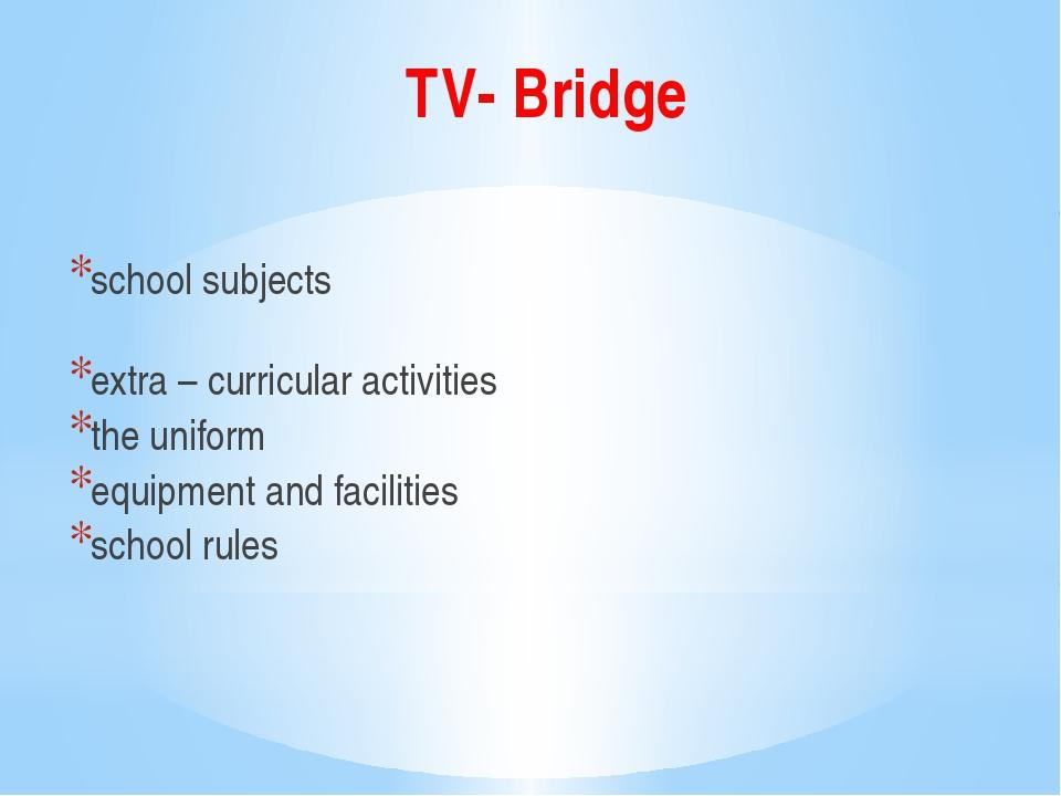 TV- Bridge school subjects extra – curricular activities the uniform equipmen...